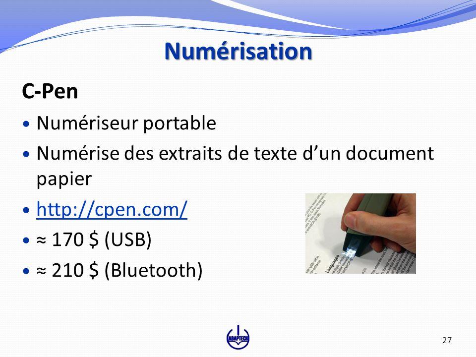 C-Pen Numériseur portable Numérise des extraits de texte dun document papier http://cpen.com/ 170 $ (USB) 210 $ (Bluetooth) Numérisation 27