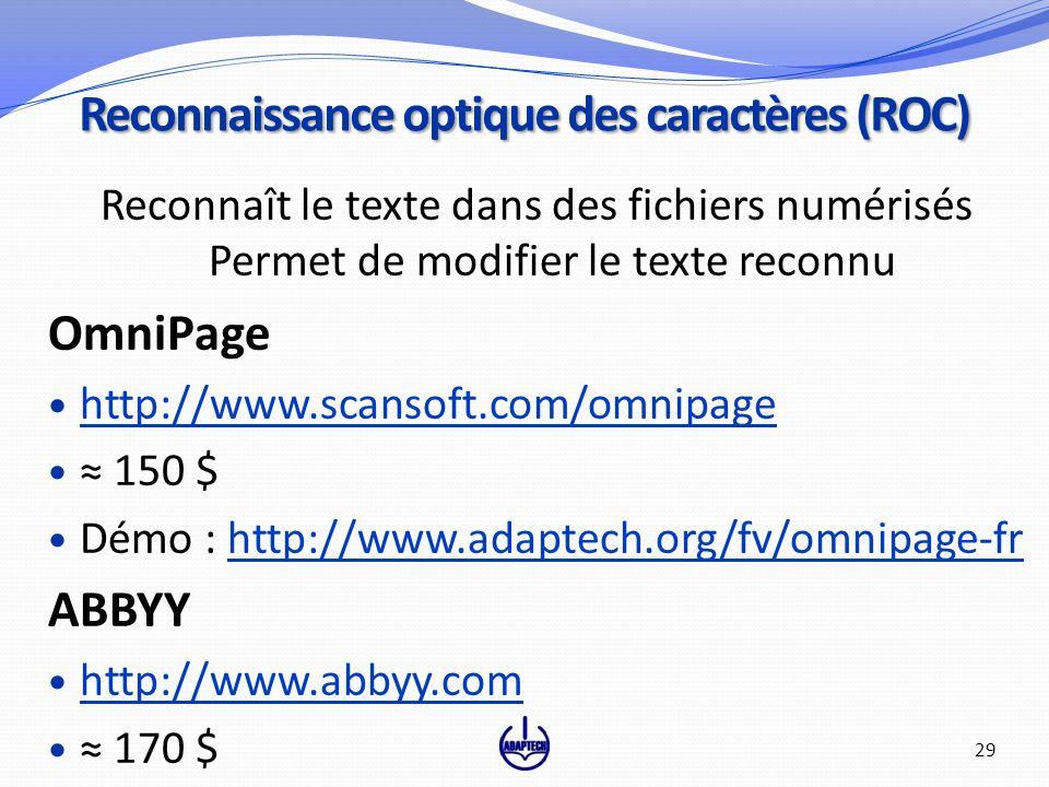 Reconnaît le texte dans des fichiers numérisés Permet de modifier le texte reconnu OmniPage http://www.scansoft.com/omnipage 150 $ Démo : http://www.adaptech.org/fv/omnipage-frhttp://www.adaptech.org/fv/omnipage-fr ABBYY http://www.abbyy.com 170 $ Reconnaissance optique des caractères (ROC) 29