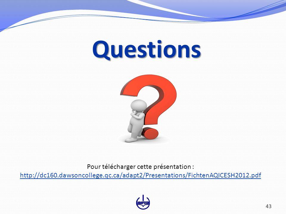 Questions Questions 43 Pour télécharger cette présentation : http://dc160.dawsoncollege.qc.ca/adapt2/Presentations/FichtenAQICESH2012.pdf http://dc160