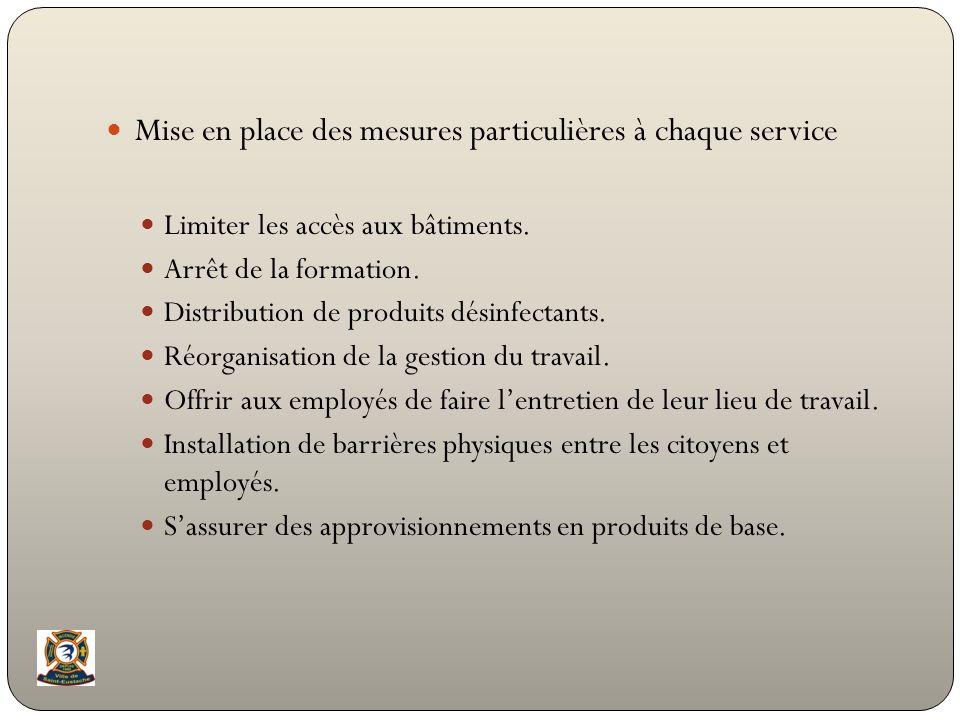 Mise en place des mesures particulières à chaque service Limiter les accès aux bâtiments. Arrêt de la formation. Distribution de produits désinfectant