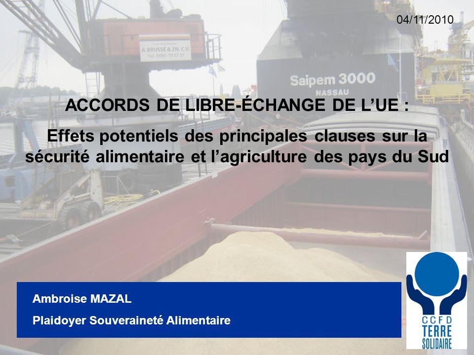 1 Ambroise MAZAL Plaidoyer Souveraineté Alimentaire ACCORDS DE LIBRE-ÉCHANGE DE LUE : Effets potentiels des principales clauses sur la sécurité alimentaire et lagriculture des pays du Sud 04/11/2010