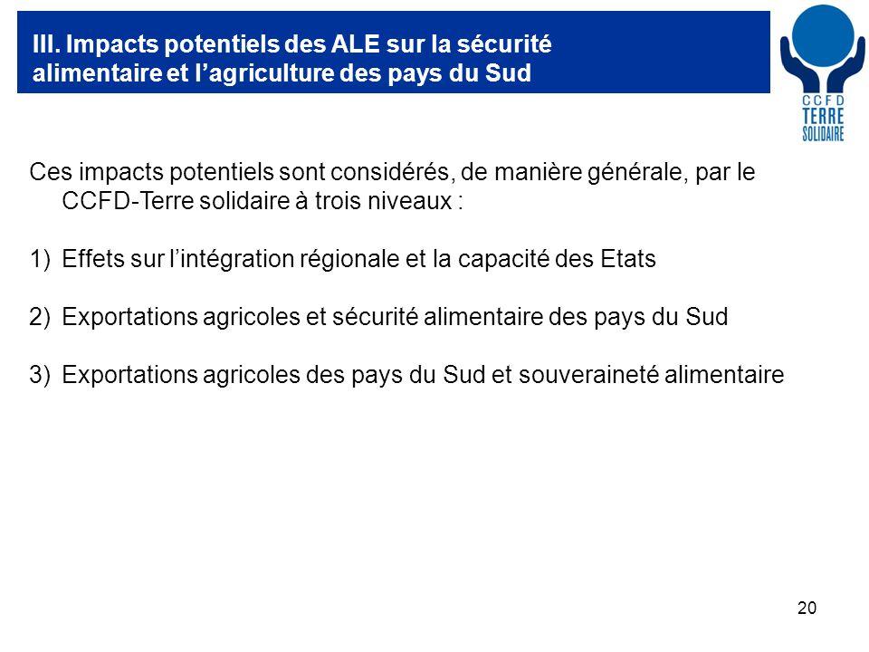 20 III. Impacts potentiels des ALE sur la sécurité alimentaire et lagriculture des pays du Sud Ces impacts potentiels sont considérés, de manière géné