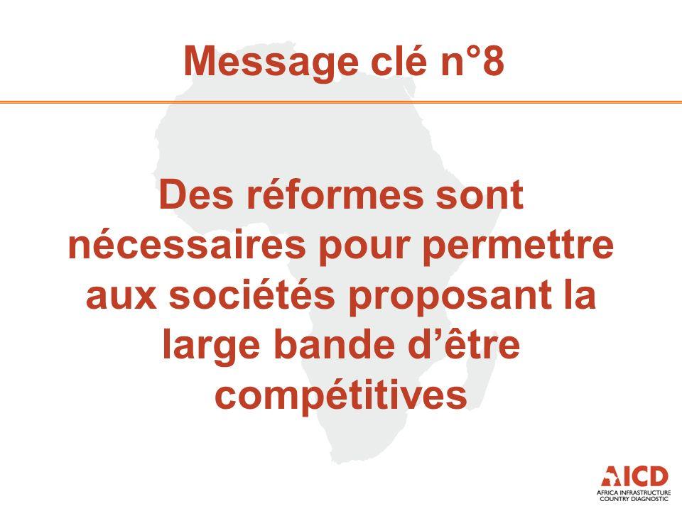 Message clé n°8 Des réformes sont nécessaires pour permettre aux sociétés proposant la large bande dêtre compétitives