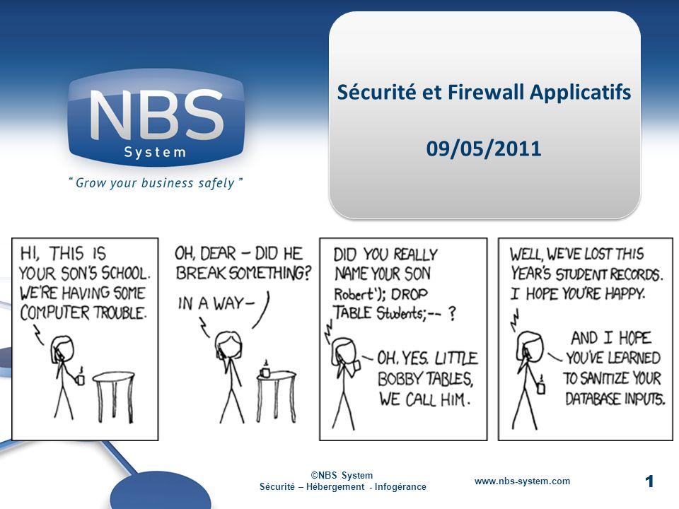 1 ©NBS System Sécurité – Hébergement - Infogérance www.nbs-system.com 1 Sécurité et Firewall Applicatifs 09/05/2011 ©NBS System Sécurité – Hébergement - Infogérance www.nbs-system.com