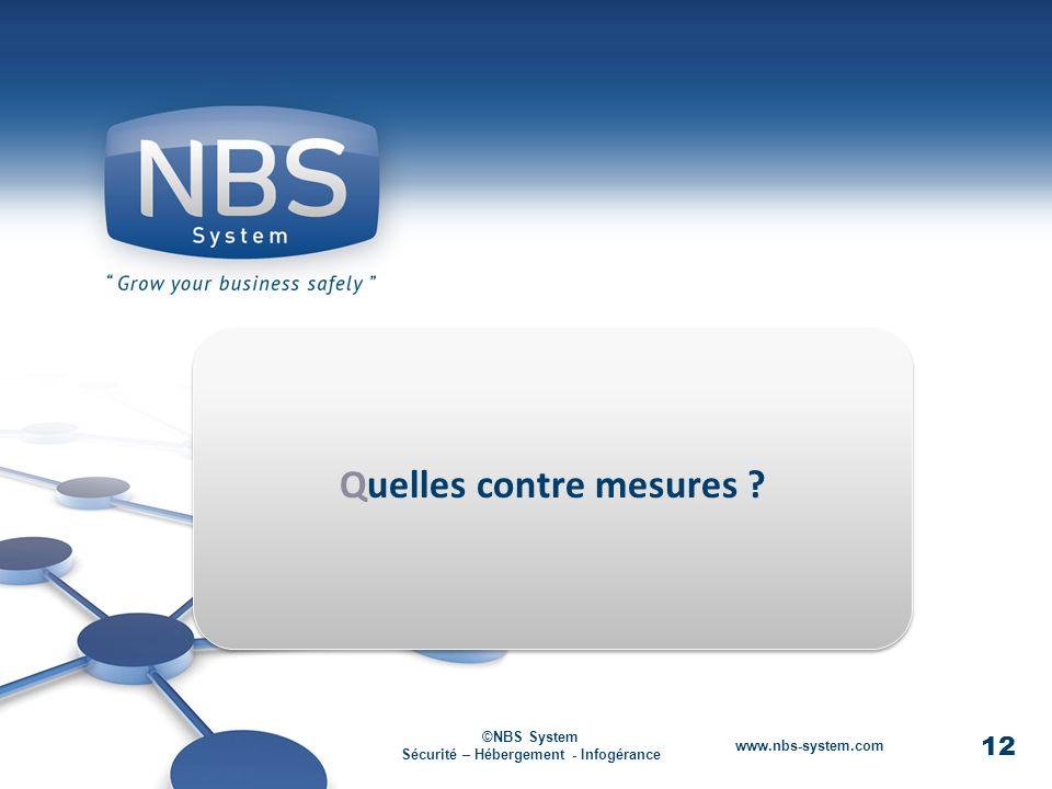 12 ©NBS System Sécurité – Hébergement - Infogérance www.nbs-system.com Quelles contre mesures .