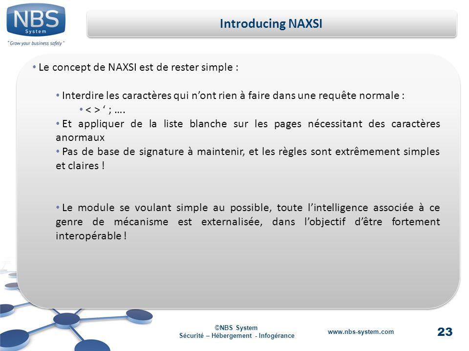 23 ©NBS System Sécurité – Hébergement - Infogérance www.nbs-system.com Introducing NAXSI Le concept de NAXSI est de rester simple : Interdire les caractères qui nont rien à faire dans une requête normale : ; ….