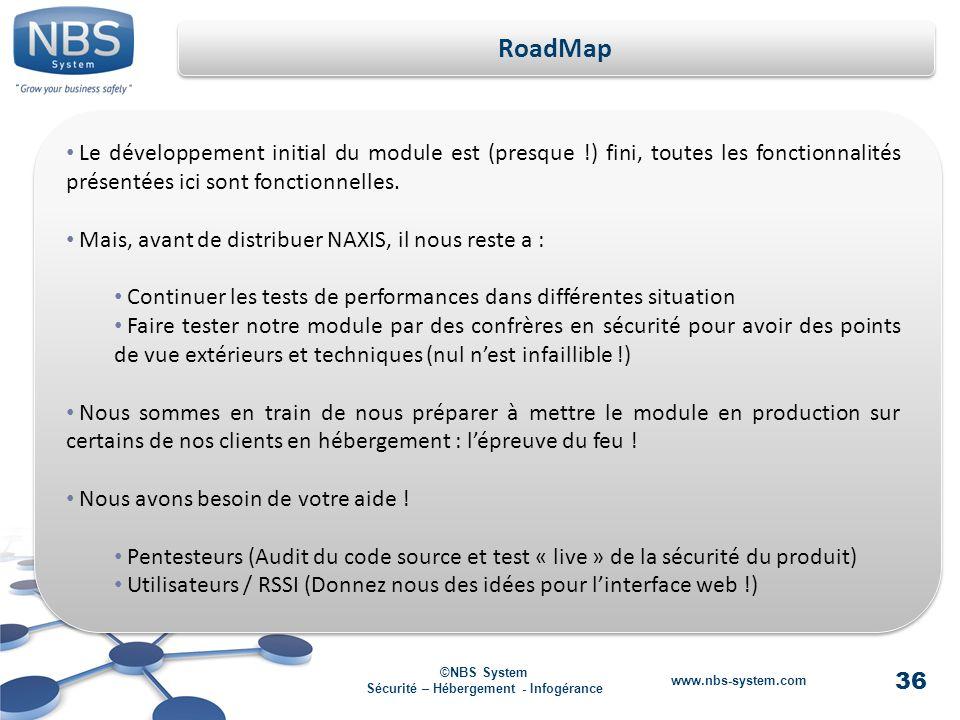 36 ©NBS System Sécurité – Hébergement - Infogérance www.nbs-system.com RoadMap Le développement initial du module est (presque !) fini, toutes les fonctionnalités présentées ici sont fonctionnelles.
