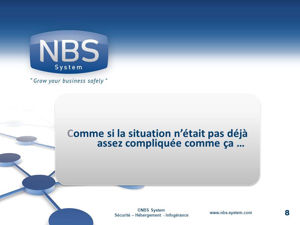 8 ©NBS System Sécurité – Hébergement - Infogérance www.nbs-system.com Comme si la situation nétait pas déjà assez compliquée comme ça … 8 ©NBS System Sécurité – Hébergement - Infogérance www.nbs-system.com