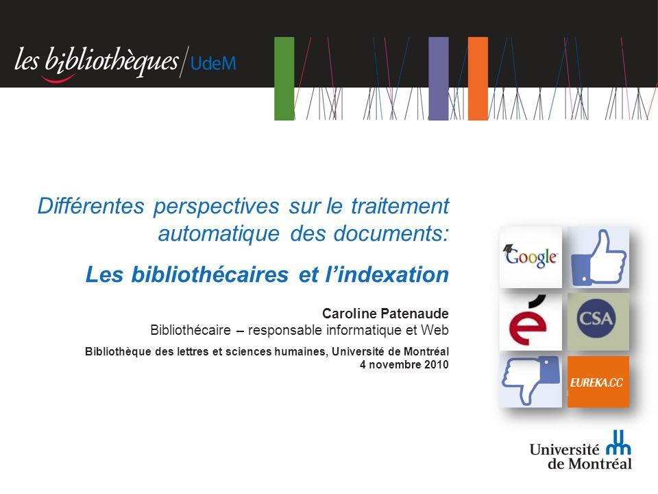Caroline Patenaude Bibliothécaire – responsable informatique et Web Bibliothèque des lettres et sciences humaines, Université de Montréal 4 novembre 2