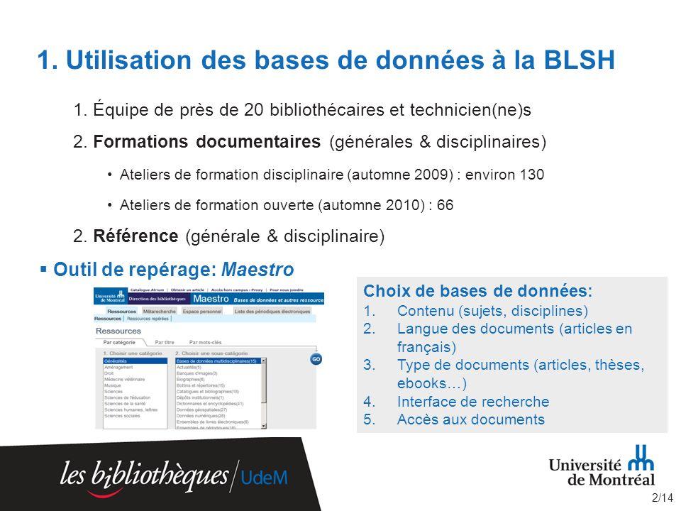 1. Utilisation des bases de données à la BLSH 1. Équipe de près de 20 bibliothécaires et technicien(ne)s 2. Formations documentaires (générales & disc