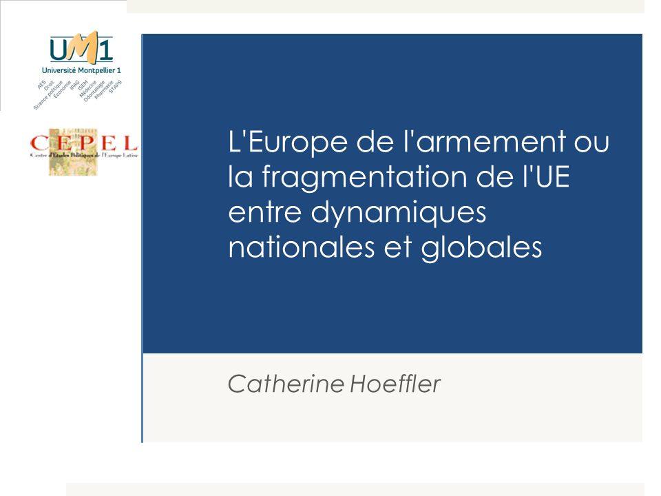 L'Europe de l'armement ou la fragmentation de l'UE entre dynamiques nationales et globales Catherine Hoeffler