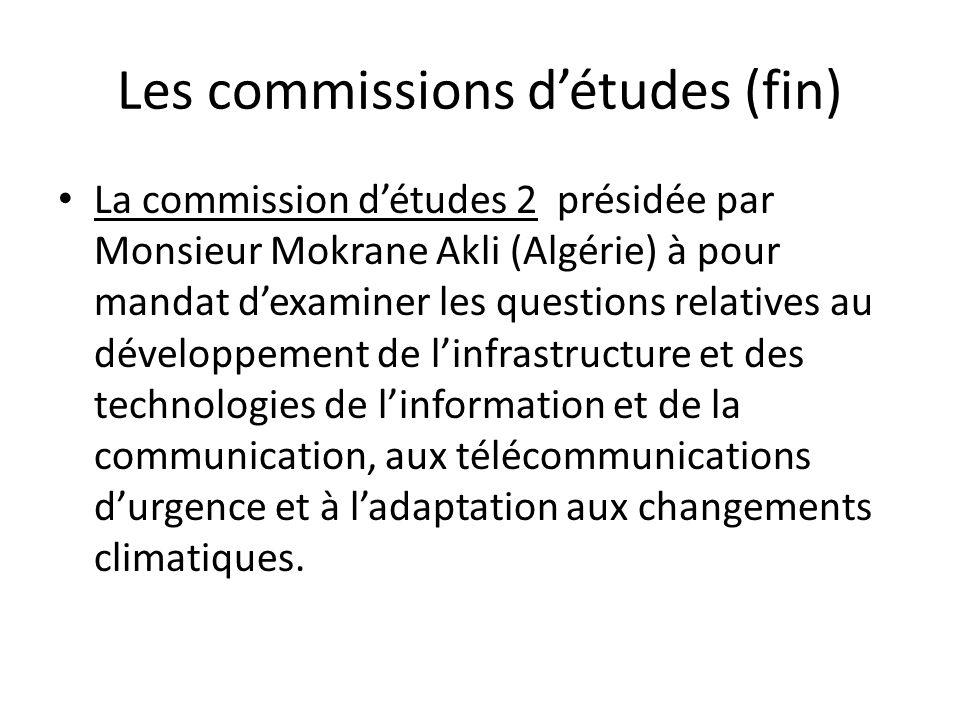 Les commissions détudes (fin) La commission détudes 2 présidée par Monsieur Mokrane Akli (Algérie) à pour mandat dexaminer les questions relatives au développement de linfrastructure et des technologies de linformation et de la communication, aux télécommunications durgence et à ladaptation aux changements climatiques.