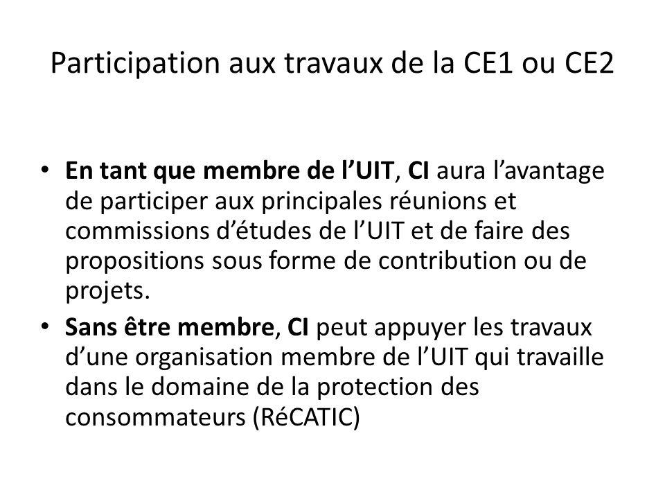 Participation aux travaux de la CE1 ou CE2 En tant que membre de lUIT, CI aura lavantage de participer aux principales réunions et commissions détudes de lUIT et de faire des propositions sous forme de contribution ou de projets.