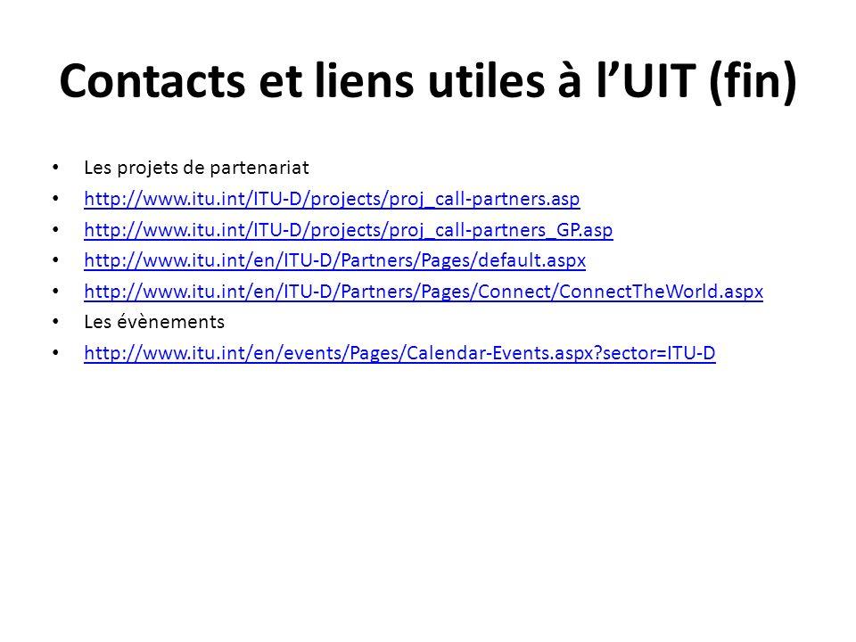 Contacts et liens utiles à lUIT (fin) Les projets de partenariat http://www.itu.int/ITU-D/projects/proj_call-partners.asp http://www.itu.int/ITU-D/projects/proj_call-partners_GP.asp http://www.itu.int/en/ITU-D/Partners/Pages/default.aspx http://www.itu.int/en/ITU-D/Partners/Pages/Connect/ConnectTheWorld.aspx Les évènements http://www.itu.int/en/events/Pages/Calendar-Events.aspx sector=ITU-D