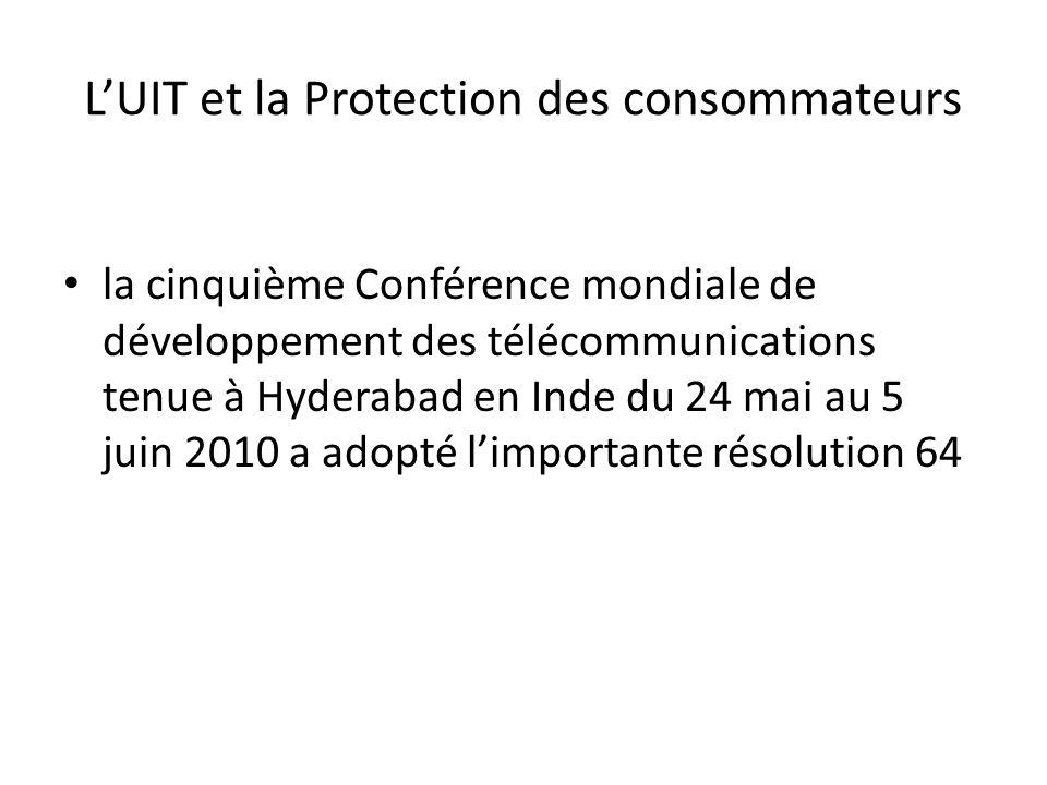 LUIT et la Protection des consommateurs la cinquième Conférence mondiale de développement des télécommunications tenue à Hyderabad en Inde du 24 mai au 5 juin 2010 a adopté limportante résolution 64