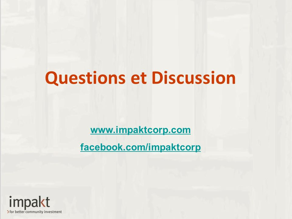 Questions et Discussion www.impaktcorp.com facebook.com/impaktcorp