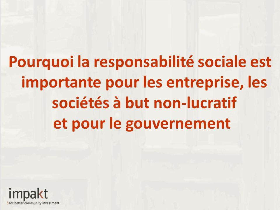 Pourquoi la responsabilité sociale est importante pour les entreprise, les sociétés à but non-lucratif et pour le gouvernement