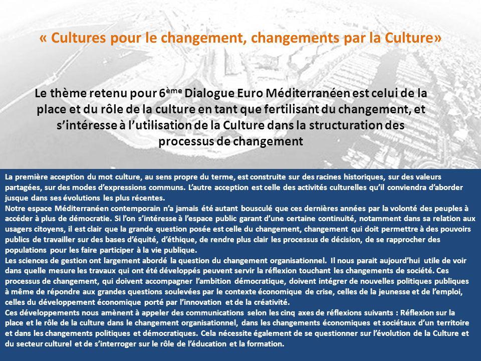 « Cultures pour le changement, changements par la Culture» Le thème retenu pour 6 ème Dialogue Euro Méditerranéen est celui de la place et du rôle de