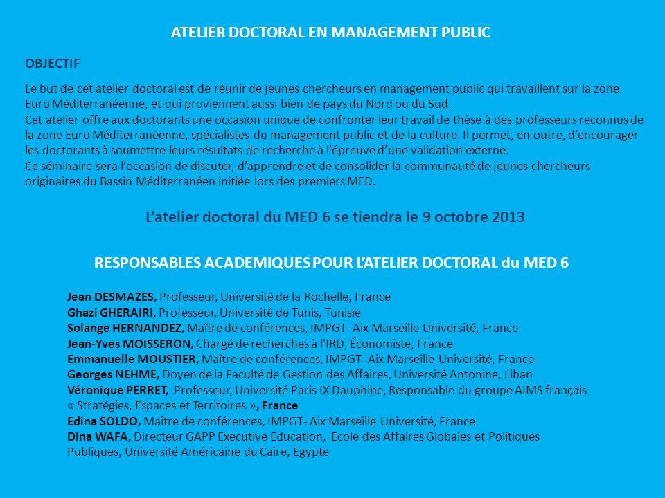 OBJECTIF Le but de cet atelier doctoral est de réunir de jeunes chercheurs en management public qui travaillent sur la zone Euro Méditerranéenne, et q