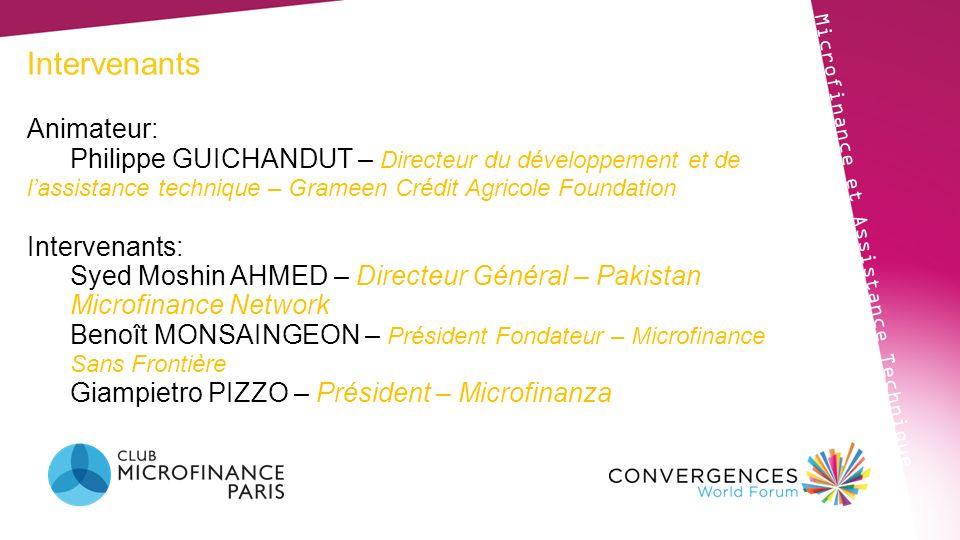 Intervenants Microfinance et Assistance Technique Animateur: Philippe GUICHANDUT – Directeur du développement et de lassistance technique – Grameen Cr
