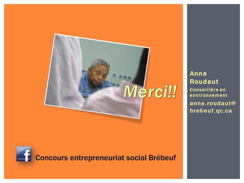 Anne Roudaut Conseillère en environnement anne.roudaut@ brebeuf.qc.ca Concours entrepreneuriat social Brébeuf