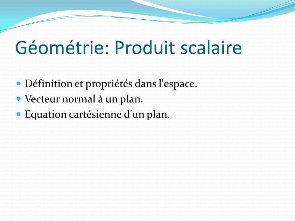 Géométrie: Produit scalaire Définition et propriétés dans l'espace. Vecteur normal à un plan. Equation cartésienne d'un plan.