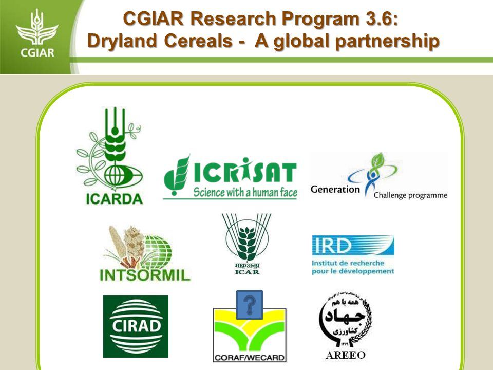 CGIAR Research Program 3.6: Dryland Cereals - A global partnership Dryland Cereals - A global partnership