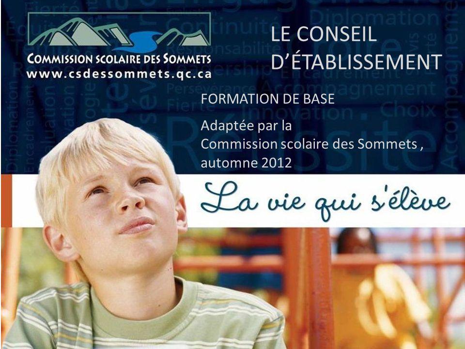 LE CONSEIL DÉTABLISSEMENT Adaptée par la Commission scolaire des Sommets, automne 2012 FORMATION DE BASE