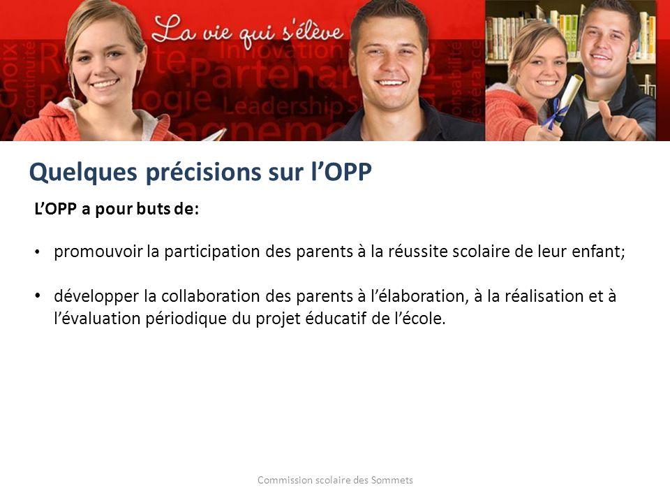 Commission scolaire des Sommets LOPP a pour buts de: promouvoir la participation des parents à la réussite scolaire de leur enfant; développer la collaboration des parents à lélaboration, à la réalisation et à lévaluation périodique du projet éducatif de lécole.