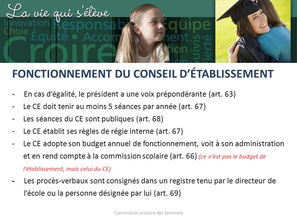 Commission scolaire des Sommets - En cas dégalité, le président a une voix prépondérante (art. 63) -Le CE doit tenir au moins 5 séances par année (art