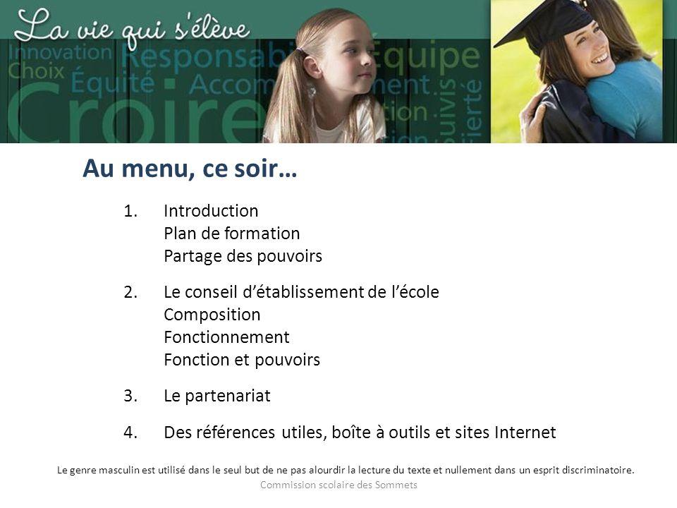 Commission scolaire des Sommets Au menu, ce soir… 1.Introduction Plan de formation Partage des pouvoirs 2.Le conseil détablissement de lécole Composit