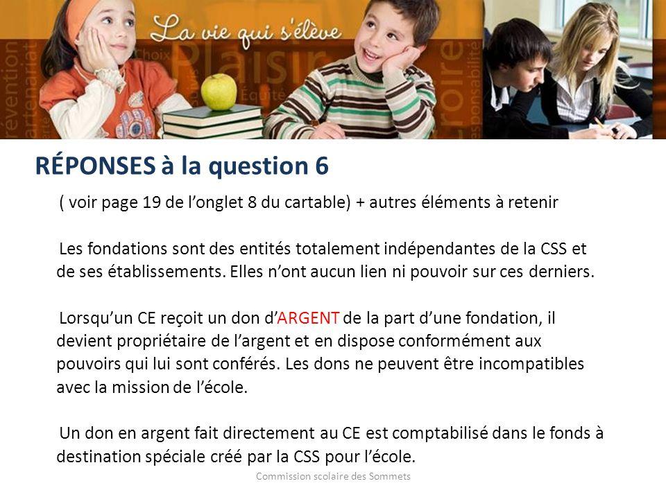 Commission scolaire des Sommets ( voir page 19 de longlet 8 du cartable) + autres éléments à retenir Les fondations sont des entités totalement indépendantes de la CSS et de ses établissements.