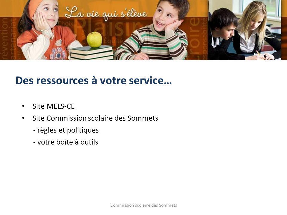 Commission scolaire des Sommets Site MELS-CE Site Commission scolaire des Sommets - règles et politiques - votre boîte à outils Des ressources à votre