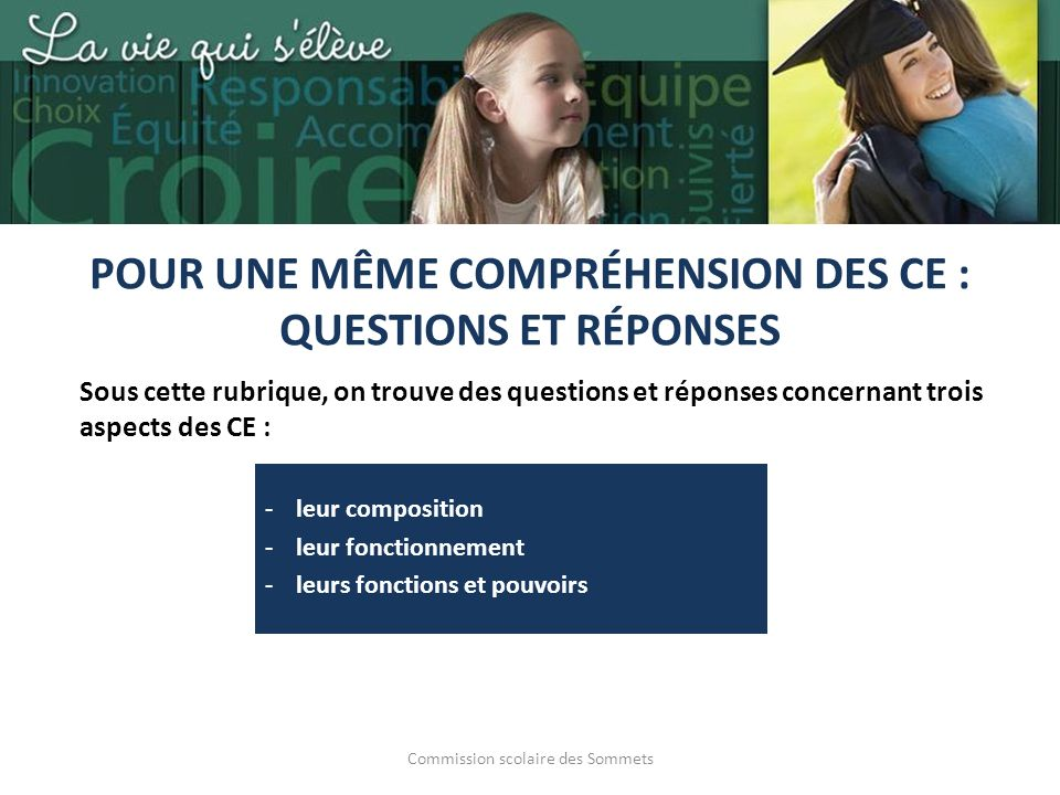 Commission scolaire des Sommets POUR UNE MÊME COMPRÉHENSION DES CE : QUESTIONS ET RÉPONSES Sous cette rubrique, on trouve des questions et réponses co