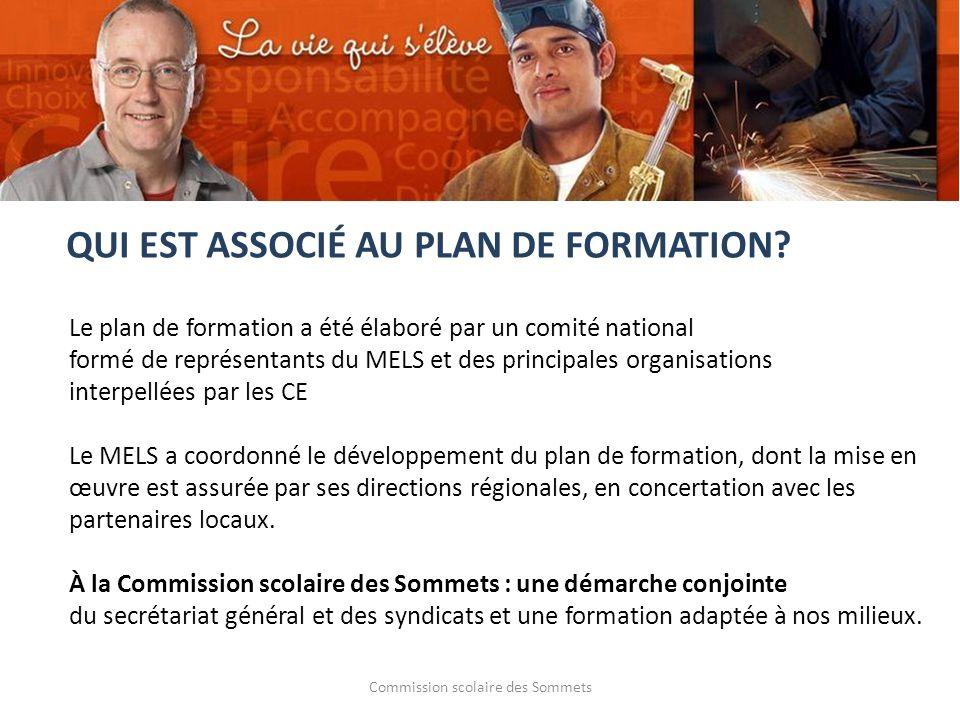 Commission scolaire des Sommets Le plan de formation a été élaboré par un comité national formé de représentants du MELS et des principales organisati