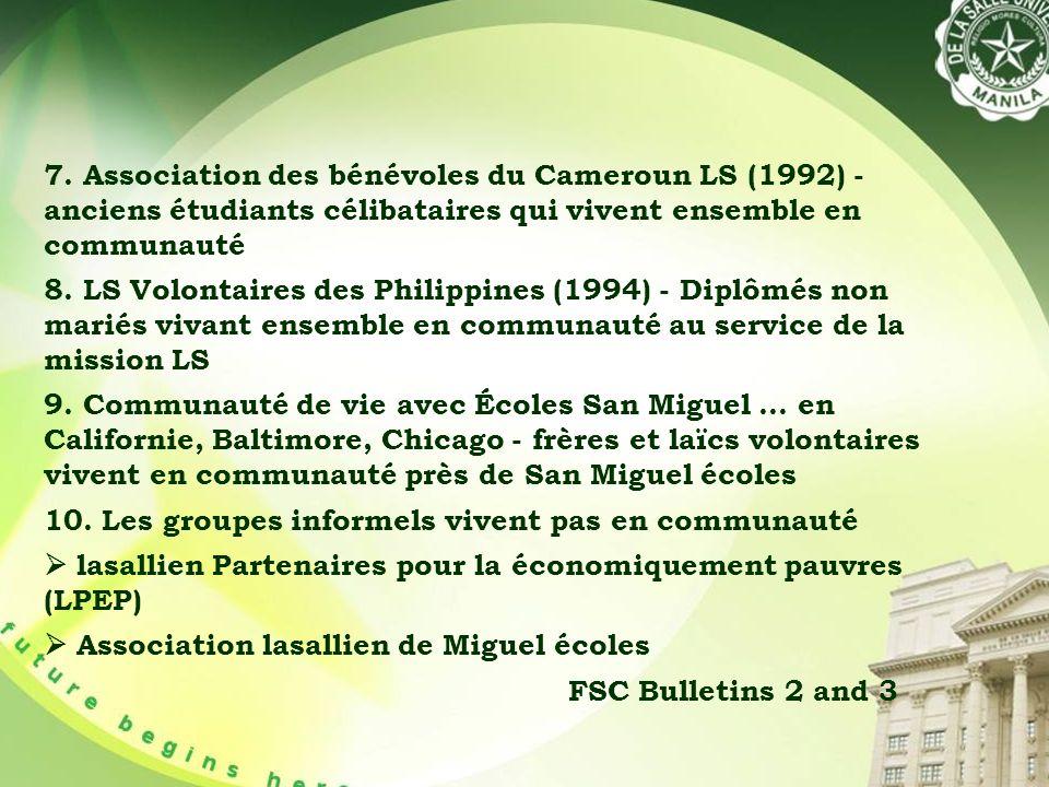 7. Association des bénévoles du Cameroun LS (1992) - anciens étudiants célibataires qui vivent ensemble en communauté 8. LS Volontaires des Philippine
