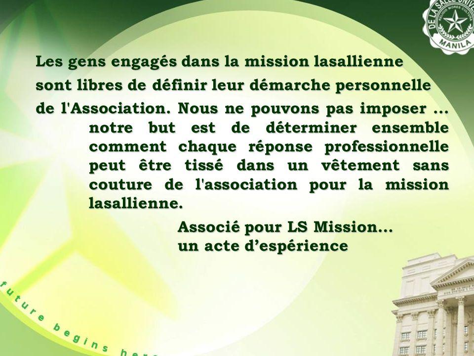 Les gens engagés dans la mission lasallienne sont libres de définir leur démarche personnelle de l Association.