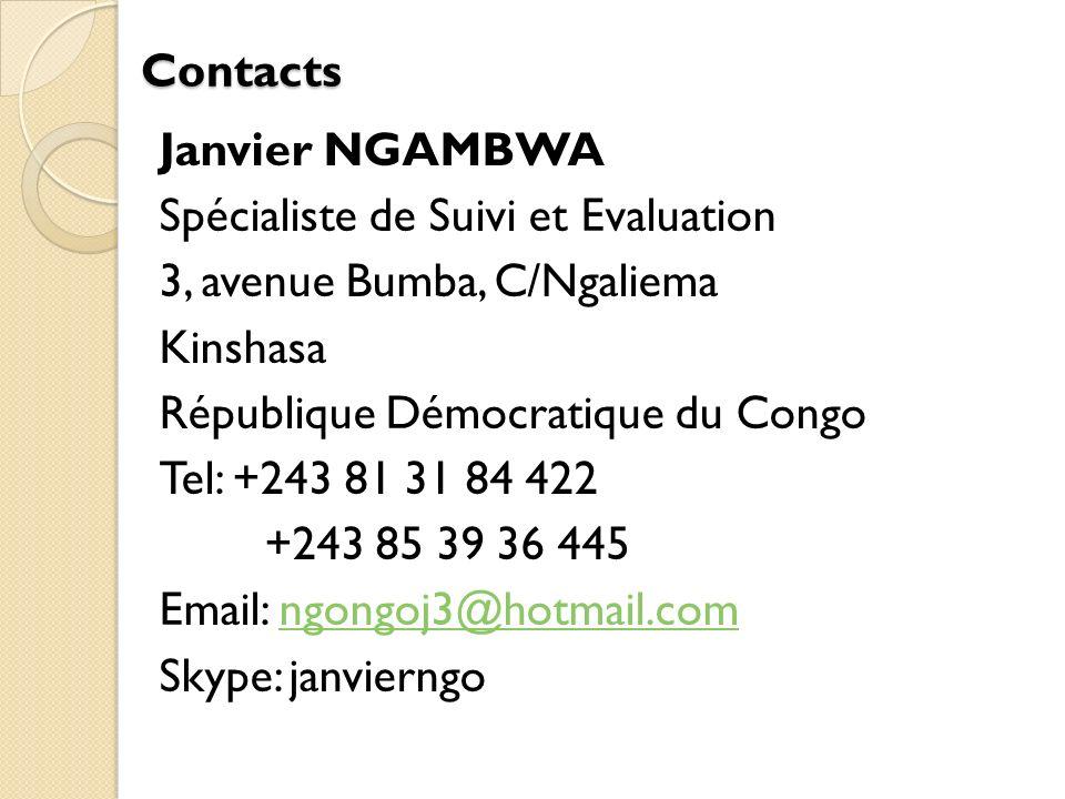 Contacts Janvier NGAMBWA Spécialiste de Suivi et Evaluation 3, avenue Bumba, C/Ngaliema Kinshasa République Démocratique du Congo Tel: +243 81 31 84 422 +243 85 39 36 445 Email: ngongoj3@hotmail.comngongoj3@hotmail.com Skype: janvierngo