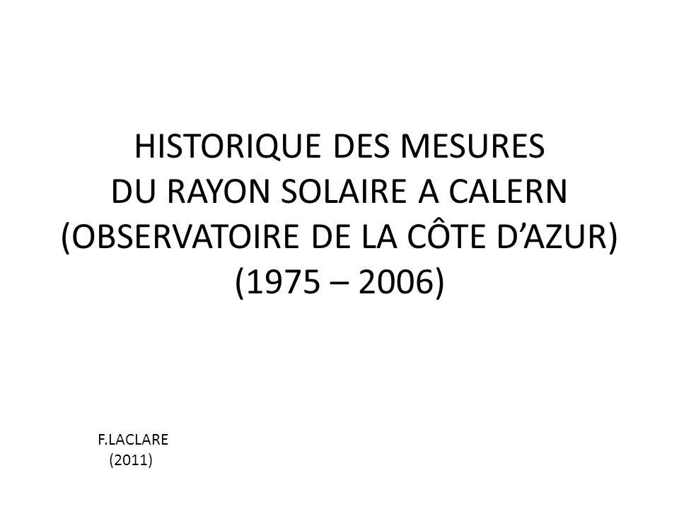 HISTORIQUE DES MESURES DU RAYON SOLAIRE A CALERN (OBSERVATOIRE DE LA CÔTE DAZUR) (1975 – 2006) F.LACLARE (2011)