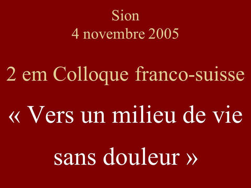 Sion 4 novembre 2005 2 em Colloque franco-suisse « Vers un milieu de vie sans douleur »
