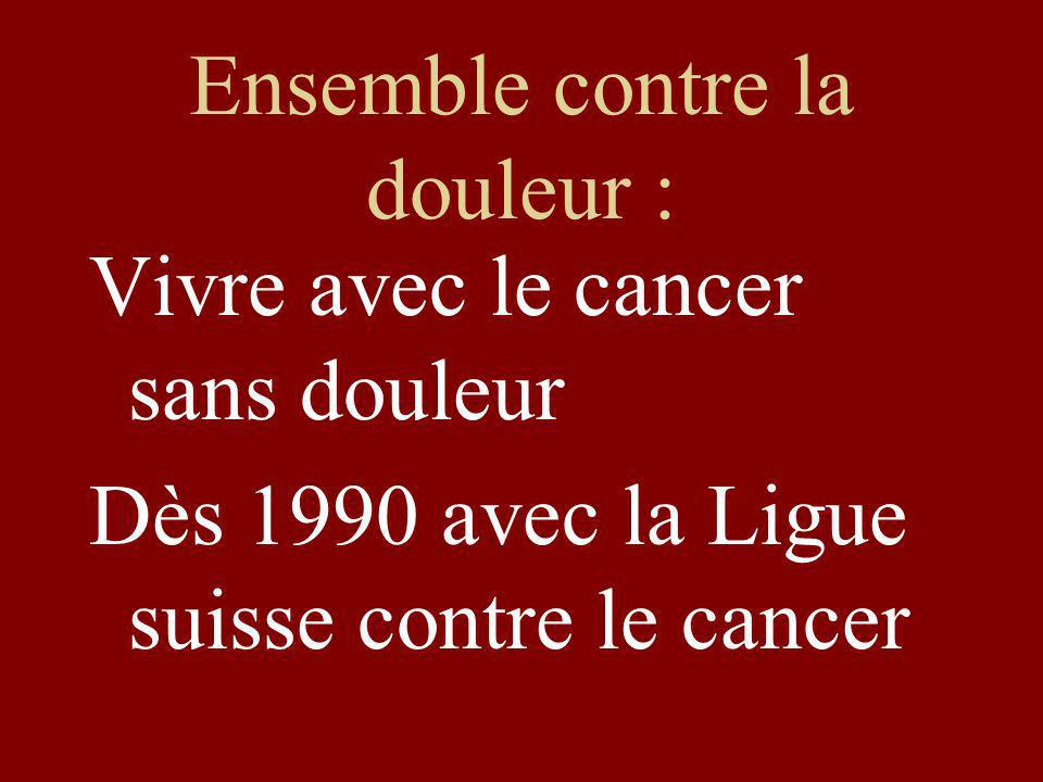 Ensemble contre la douleur : Vivre avec le cancer sans douleur Dès 1990 avec la Ligue suisse contre le cancer