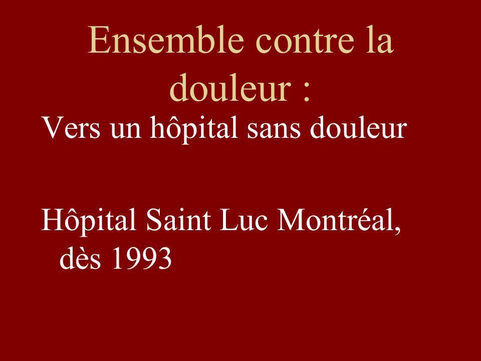 Ensemble contre la douleur : Vers un hôpital sans douleur Hôpital Saint Luc Montréal, dès 1993