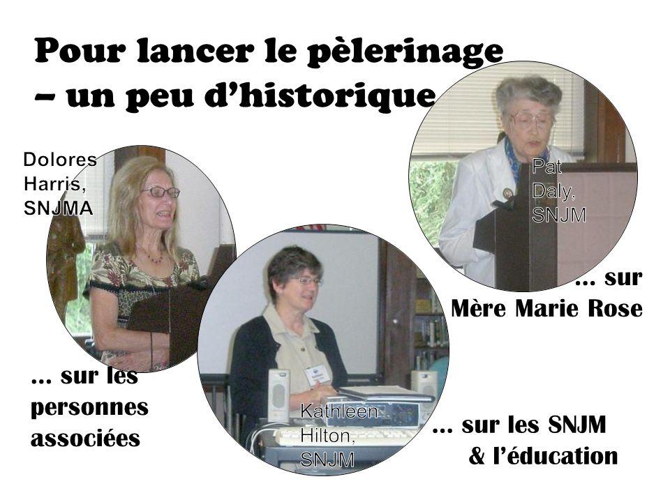 Pour lancer le pèlerinage – un peu dhistorique … sur Mère Marie Rose … sur les personnes associées … sur les SNJM & léducation