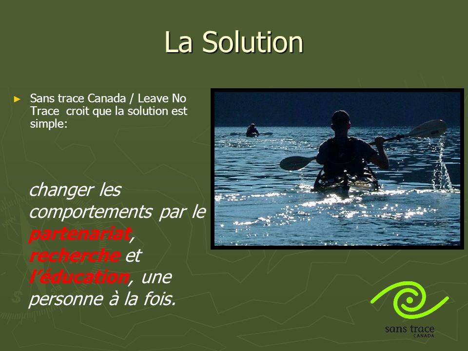 La Solution Sans trace Canada / Leave No Trace croit que la solution est simple: changer les comportements par le partenariat, recherche et léducation, une personne à la fois.