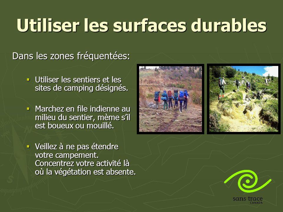 Utiliser les surfaces durables Dans les zones fréquentées: Utiliser les sentiers et les sites de camping désignés.