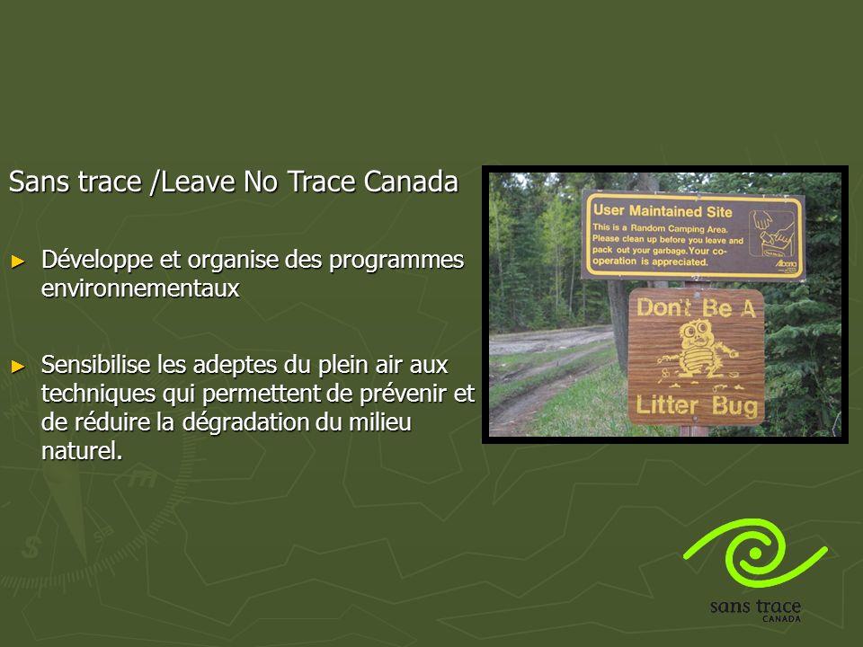 Sans trace /Leave No Trace Canada Développe et organise des programmes environnementaux Développe et organise des programmes environnementaux Sensibilise les adeptes du plein air aux techniques qui permettent de prévenir et de réduire la dégradation du milieu naturel.