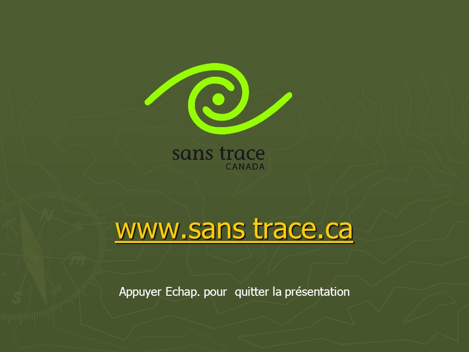 www.sans trace.ca www.sans trace.ca Appuyer Echap. pour quitter la présentation