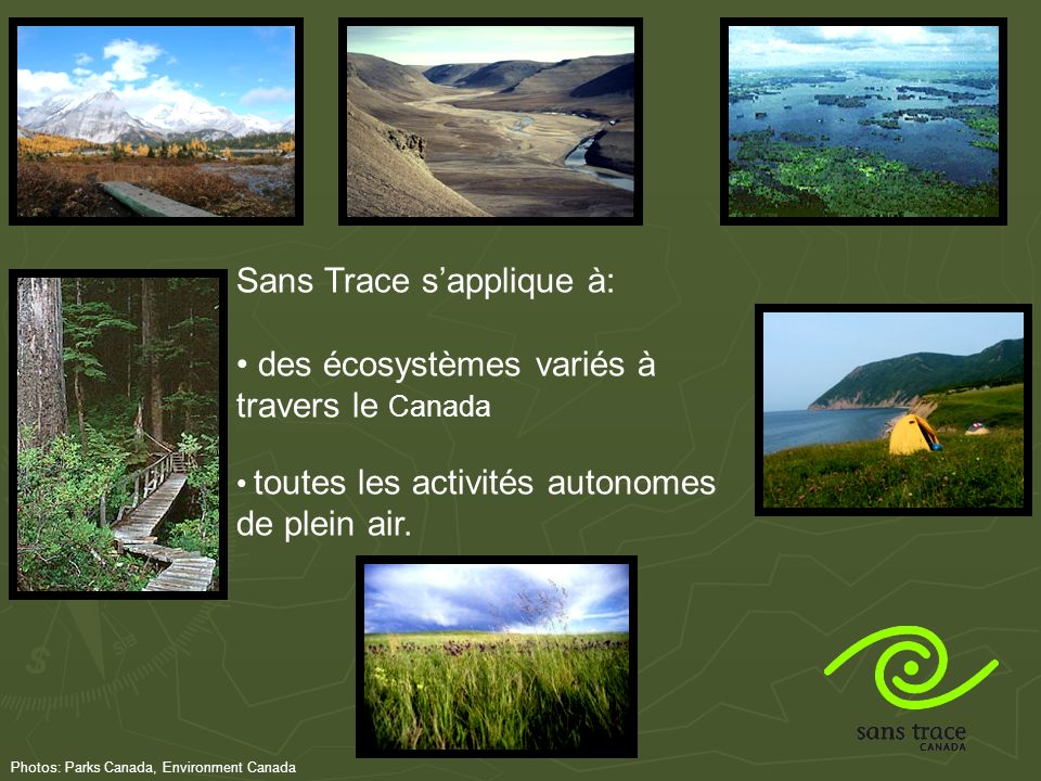 Sans Trace sapplique à: des écosystèmes variés à travers le Canada toutes les activités autonomes de plein air.