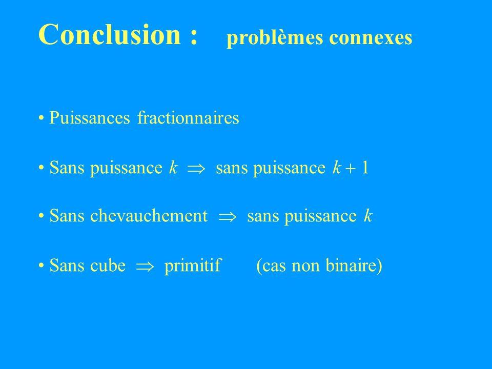 Conclusion : problèmes connexes Puissances fractionnaires Sans puissance k sans puissance k 1 Sans chevauchement sans puissance k Sans cube primitif (cas non binaire)