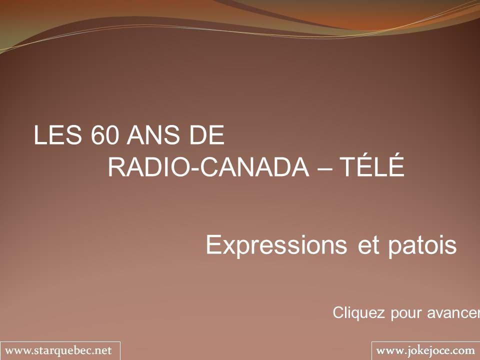 LES 60 ANS DE RADIO-CANADA – TÉLÉ Expressions et patois Cliquez pour avancer